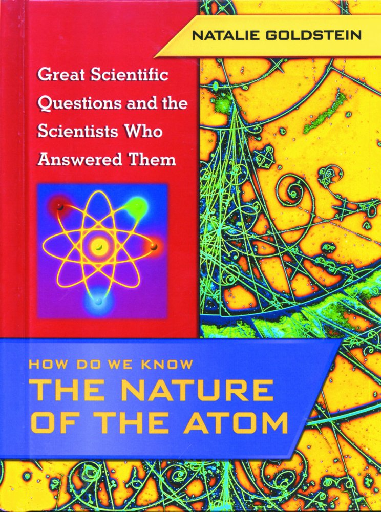Read Online The Nature of the Atom: Great Scientific Questions and the Scientists Who Answered Them (How Do We Know) PDF