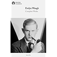 Delphi Complete Works of Evelyn Waugh (Illustrated) (Delphi Series Nine Book 27)