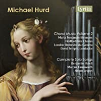 Hurd: Choral Music Vol. 2 & The Complete Solo Songs