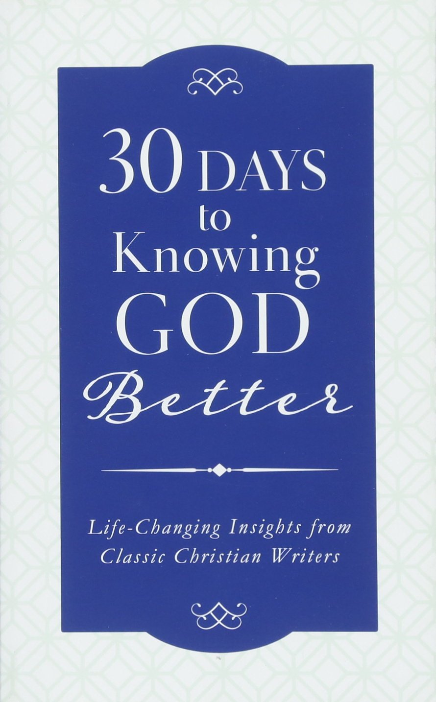 Download 30 Days to Knowing God Better: Life-Changing Insights from Classic Christian Writers PDF