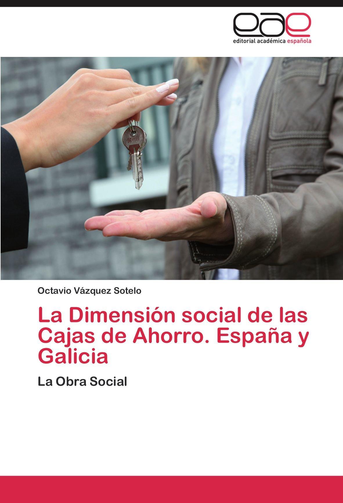 La Dimension Social de Las Cajas de Ahorro. Espana y Galicia: Amazon.es: Octavio V. Zquez Sotelo, Octavio Vazquez Sotelo: Libros