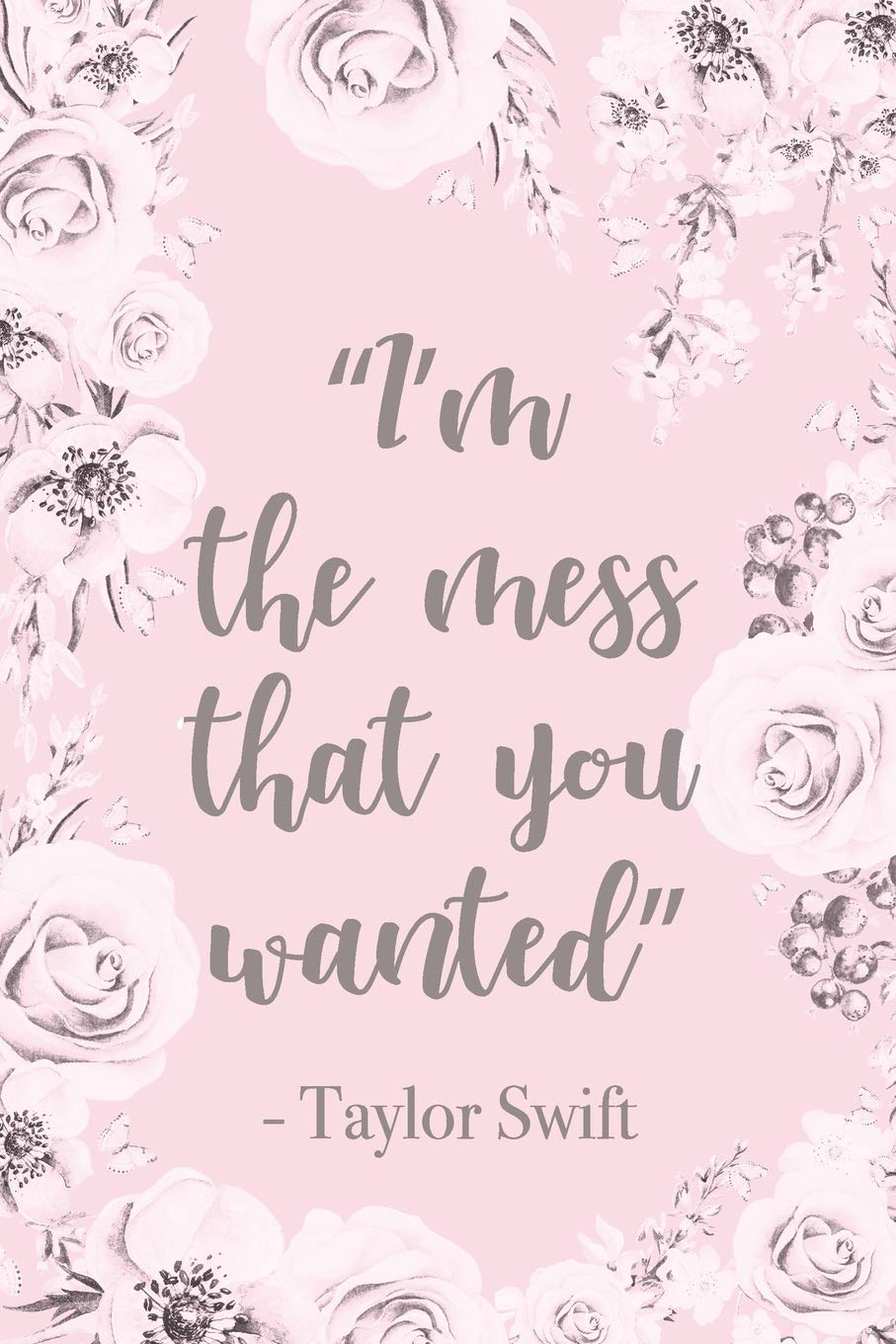 Buy I M The Mess That You Wanted Taylor Swift Lyrics Quote Vintage Floral Pink Notepad Motivational Blank Lined Journal Gift For Granddaughter Book Online At Low Prices In India I M The