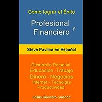 Cómo Lograr el Éxito Profesional y Financiero: Steve Pavlina en Español (Traducido)