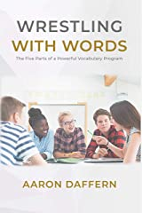 Wrestling with Words: The Five Parts of a Powerful Vocabulary Program Kindle Edition