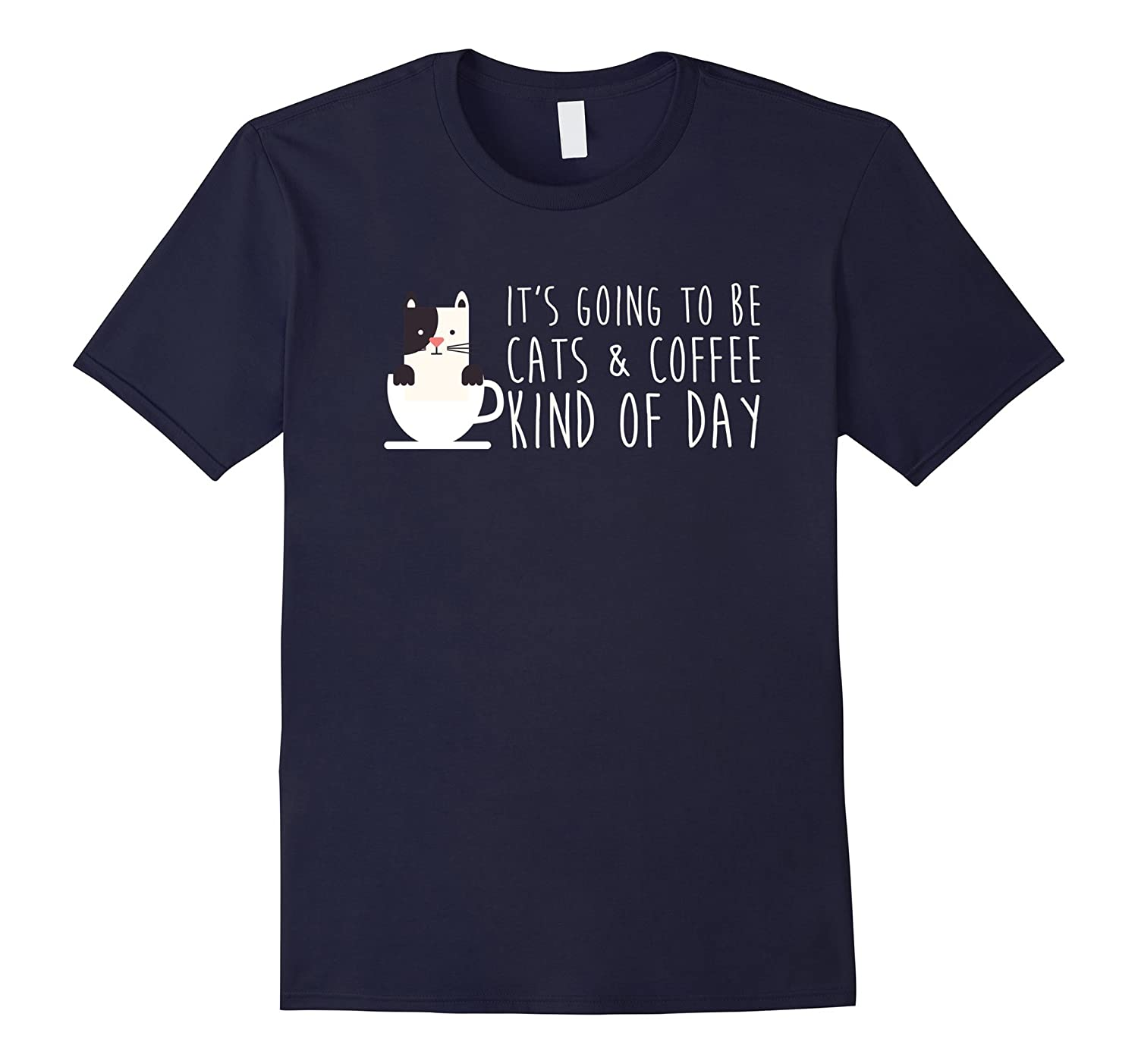 It's Going To Be Cats And Coffee Kind Of Day T Shirts Funny-Art