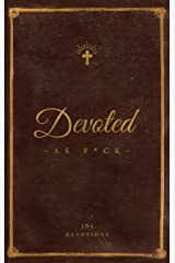 Devoted As F*ck: A Christocentric Devotional from the Mind of an Iconoclastic Asshole Hardcover