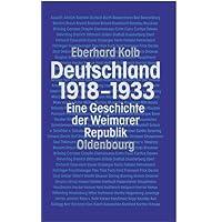 Deutschland 1918-1933: Eine Geschichte der Weimarer Republik