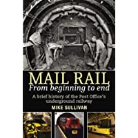 Mail Rail From Beginning to End: A brief history of the Post Office's underground railway