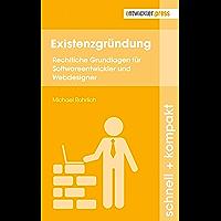 Existenzgründung: Rechtliche Grundlagen für Softwareentwickler und Webdesigner (German Edition)