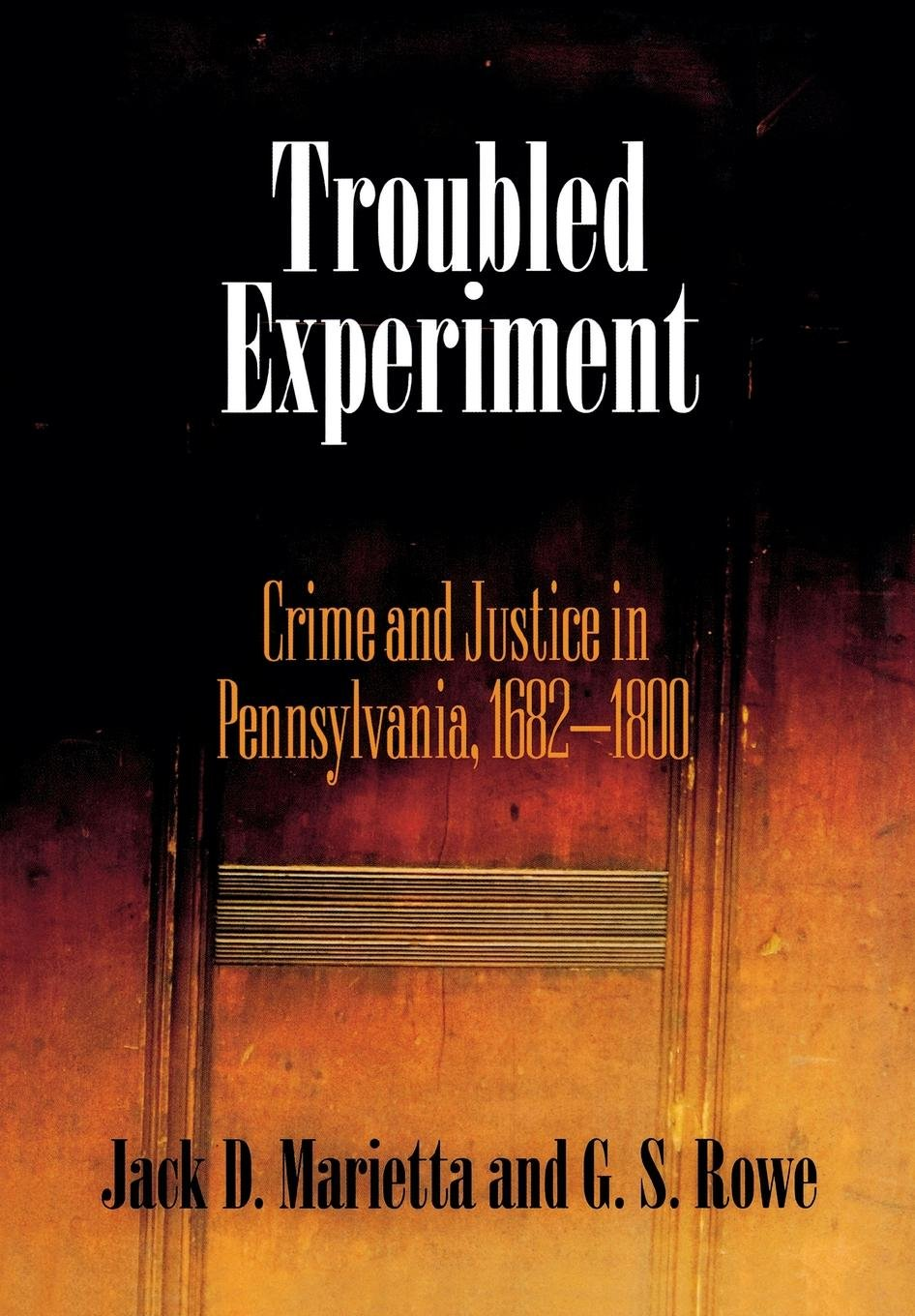 Troubled Experiment: Crime and Justice in Pennsylvania, 1682-1800 (Early American Studies) pdf