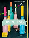Upcycling: Alltägliches im neuen Look (GU Kreativ Spezial)