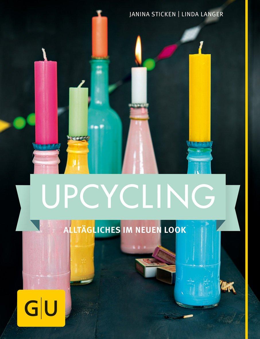 Upcycling: Alltägliches im neuen Look GU Kreativ Spezial
