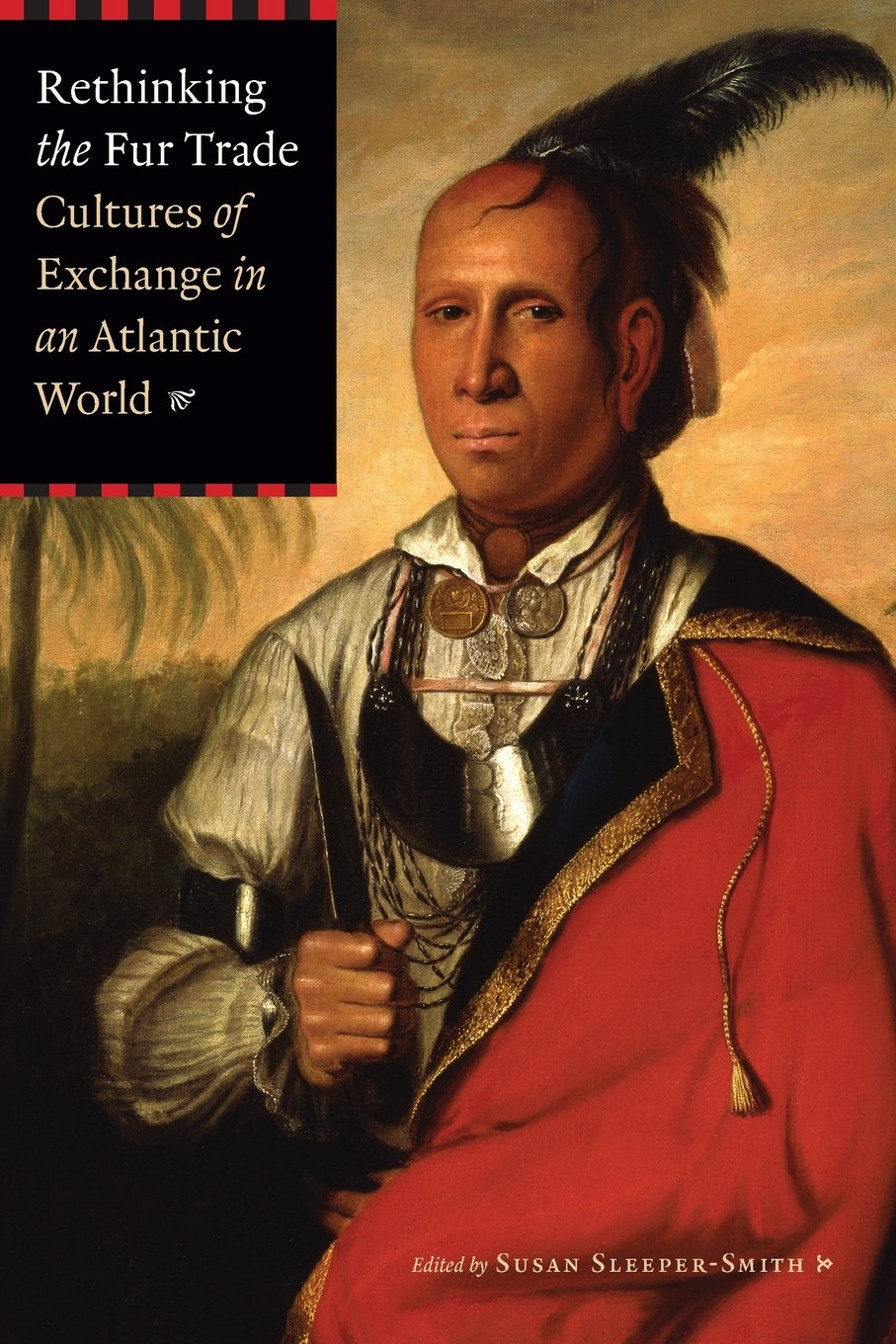 Read Online Rethinking the Fur Trade: Cultures of Exchange in an Atlantic World ebook