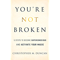 You're Not Broken: 5 Steps to Become Superconscious and Activate Your Magic (English Edition)