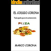el codigo corona: Todo aquello que no te contaron de la Pizza (Spanish Edition)