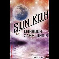 Sun Koh Leihbuchsammlung 6: Cassiopeiapress SF