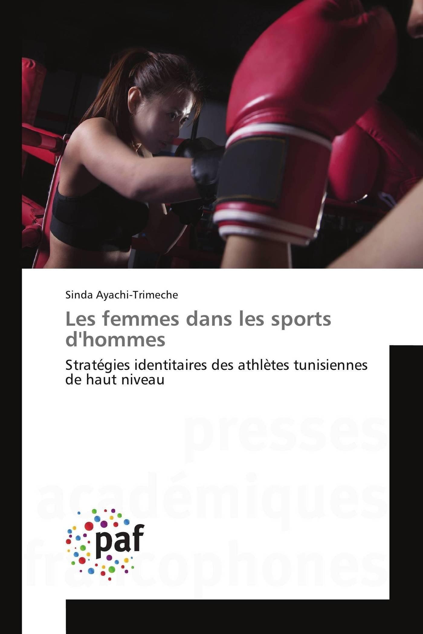 Read Online Les femmes dans les sports d'hommes: Stratégies identitaires des athlètes tunisiennes de haut niveau (Omn.Pres.Franc.) (French Edition) PDF