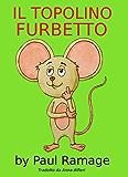 Il Topolino Furbetto (Libro Illustrato per Bambini): Clever Little Mouse – Italian Edition