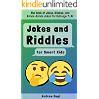 Jokes and Riddles for Smart Kids: The Book of Jokes, Riddles, and Knock-Knock Jokes for Kids Age 7-12