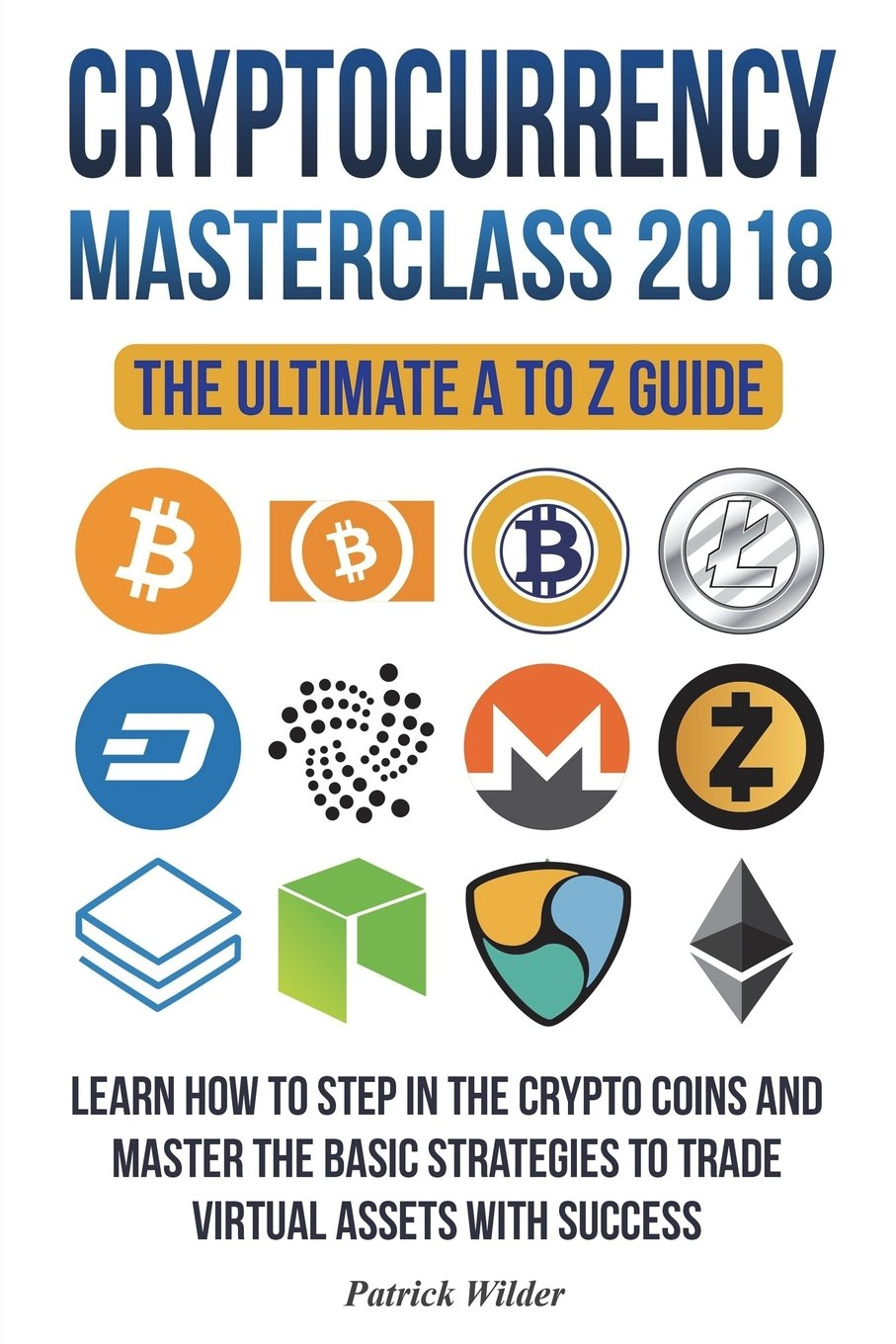 Cryptocurrency Masterclass 2018: Learn how to step in the cryptocoins and master the necessary strategies to trade virtual assets with success! ... Litecoin, Ripple, Dash, Trading, MIning) PDF