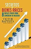 Secretos en bienes raíces: Ocho fáciles pasos para comenzar su negocio (Spanish Edition)