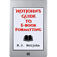 Notjohn's Guide to E-Book Formatting: Ten Steps To Getting Your Book Ready To Sell Online, Digital and Paperback