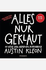 Alles nur geklaut: 10 Wege zum kreativen Durchbruch - Am Puls der Zeit - New York Times Bestseller - (German Edition) Kindle Edition