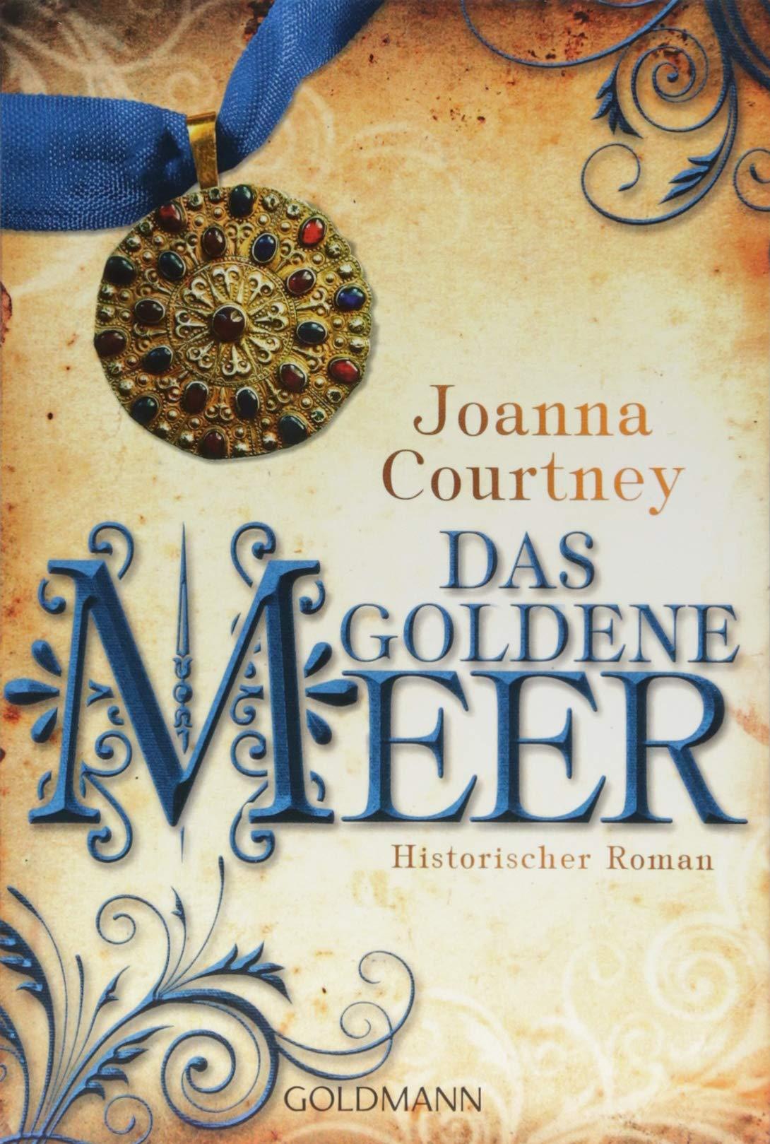 Das goldene Meer: Historischer Roman - Die drei Königinnen Saga 2 Taschenbuch – 20. August 2018 Joanna Courtney Nicole Hölsken Goldmann Verlag 3442485711