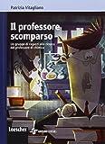 Il professore scomparso. Un gruppo di ragazzi alla ricerca del professore di chimica. Con espansione online