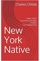 New York Native: 1996-1997: Enormous Public Health Consequences Kindle Edition