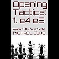 Opening Tactics: 1. e4 e5: Volume 8: The Evans Gambit (English Edition)