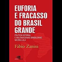 EUFORIA E FRACASSO DO BRASIL GRANDE: política externa e multinacionais brasileiras da Era Lula