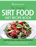 The Essential Sirt Food Diet Recipe Book: A Quick Start Guide To Cooking on The Sirt Food Diet! Over 100 Easy and…