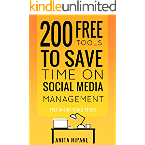 200 Free Tools to Save Time on Social Media Managing: Boost Your Social Media Results & Reduce Your Hours (Free Online…