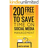 200 Free Tools to Save Time on Social Media Managing: 2021: Boost Your Social Media Results & Reduce Your Hours (Free Online