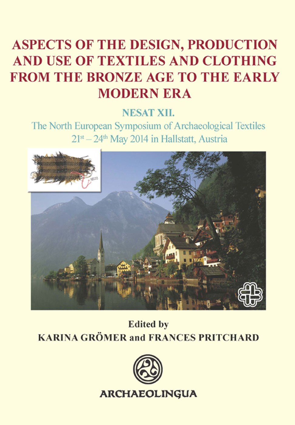Aspects of the Design, Production and Use of Textiles and Clothing from the Bronze Age to the Early Modern Era: NESAT XII. The North European Austria (German and English Edition)