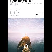 Living the Zen Life: Volume Five (May)