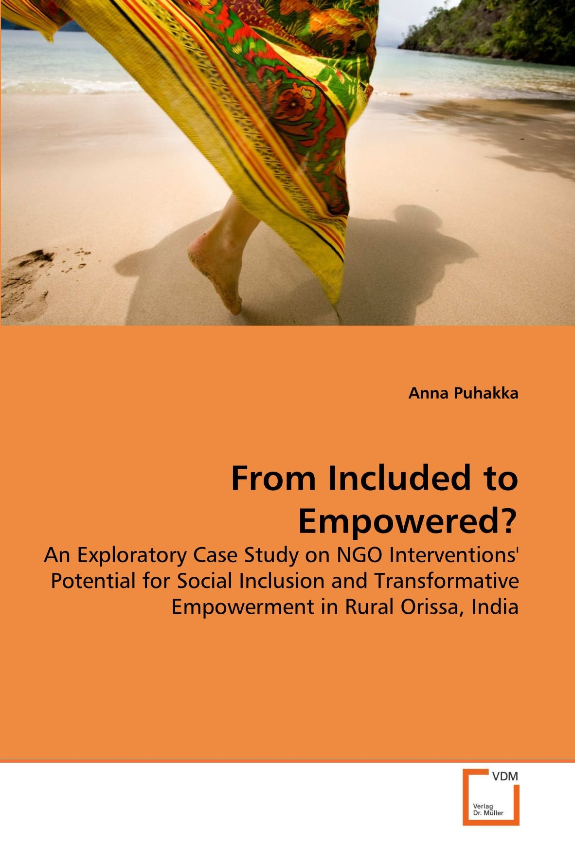 From Included to Empowered?: An Exploratory Case Study on NGO Interventions' Potential for Social Inclusion and Transformative Empowerment in Rural Orissa, India pdf epub