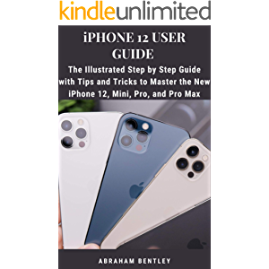 iPhone 12 User Guide: The Illustrated Step by Step Guide with Tips and Tricks to Master the New iPhone 12, Mini, Pro…