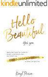 Hello Beautiful: Break free from the chains of regret, self doubt and comparison, and discover the freedom, power and…