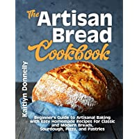 The Artisan Bread Cookbook: Beginner's Guide to Artisanal Baking with Easy Homemade Recipes for Classic and Modern…