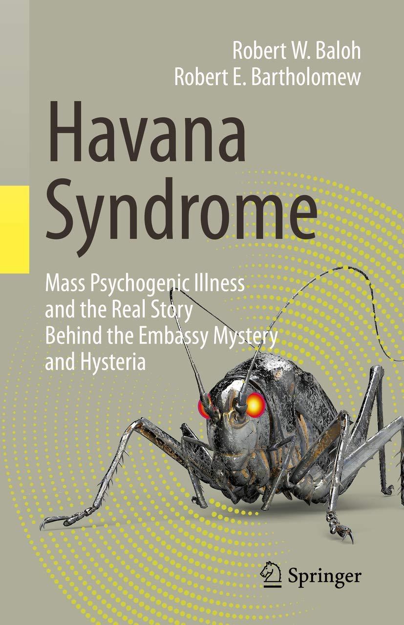 Havana Syndrome: Mass Psychogenic Illness and the Real Story Behind the  Embassy Mystery and Hysteria: Baloh, Robert W., Bartholomew, Robert E.:  9783030407452: Amazon.com: Books