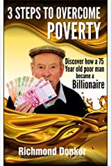 3 Steps to Overcome Poverty: Discover How a 75-Year-Old Poor Man Became a Billionaire Paperback