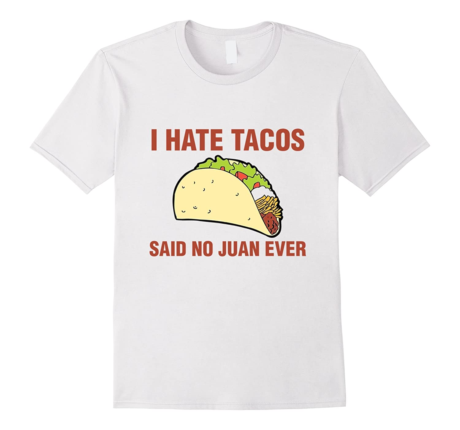 2d06d5532 Cinco De Mayo I Hate Tacos Said No Juan Ever T-Shirt-RT – Rateeshirt