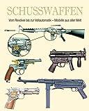 Schusswaffen - Vom Revolver bis zur Vollautomatik - Modelle aus aller Welt