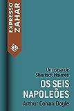 Os seis napoleões: Um caso de Sherlock Holmes