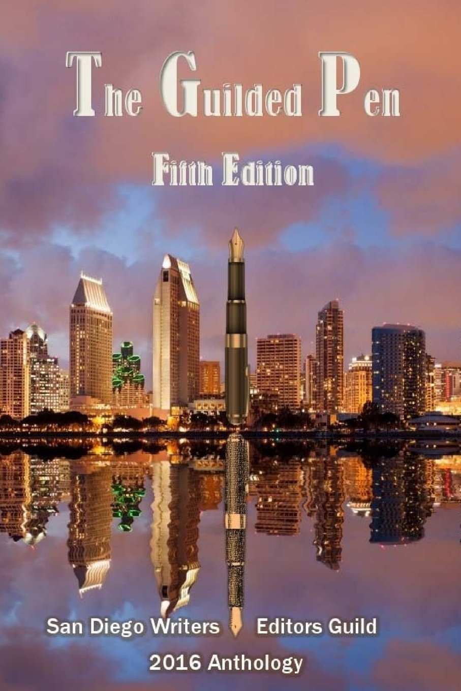 The Guilded Pen - Fifth Edition - 2016: Fifth Edition - 2016 (Anthology of the San Diego Writers/Editors Guild) (Volume 5) pdf