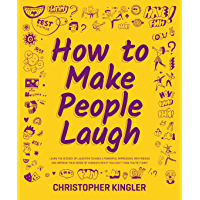 How to Make People Laugh: Learn the Science of Laughter to Make a Powerful Impression, Win Friends and Improve Your…