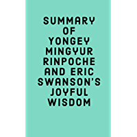 Summary of Yongey Mingyur Rinpoche and Eric Swanson's Joyful Wisdom (English Edition)