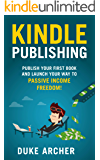 Kindle Publishing: Publish Your First Book And Launch Your Way to Passive Income Freedom!